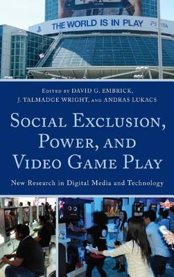 Social Exclusion, Power, and Video Game Play: New Research in Digital Media and Technology David G. Embrick
