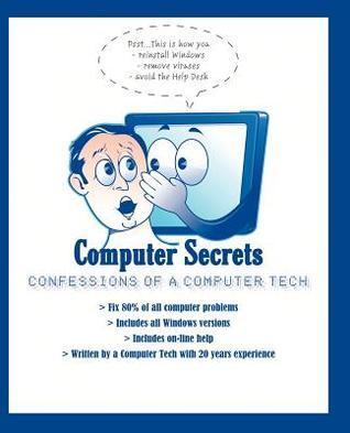 Computer Secrets - Confessions of a Computer Tech  by  Kenneth M Jaskulski