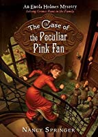The Case of the Peculiar Pink Fan (Enola Holmes Mysteries #4)