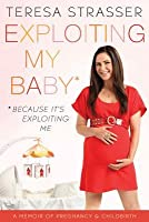 Exploiting My Baby: Because It's Exploiting Me