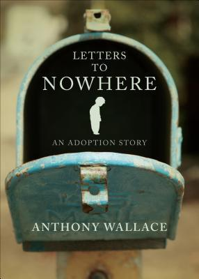 Letters to Nowhere: An Adoption Story  by  Anthony F.C. Wallace
