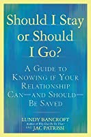 Should I Stay or Should I Go?: A Guide to Knowing If Your Relationship Can--And Should--Besaved