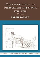The Archaeology of Improvement in Britain, 1750 1850