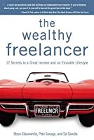 The Wealthy Freelancer: 12 Secrets to a Great Income and an Enviable Lifestyle