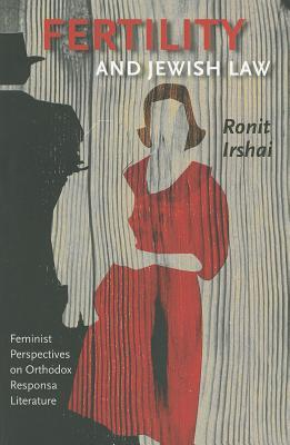 Fertility and Jewish Law: Feminist Perspectives on Orthodox Responsa Literature  by  Ronit Irshai
