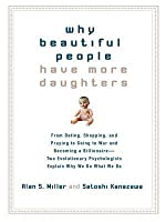 Why Beautiful People Have More Daughters: From Dating, Shopping, and Praying to Going to War and Becoming a Billionaire--Two Evolutionary Psychologists Explain Why We Do What Wedo