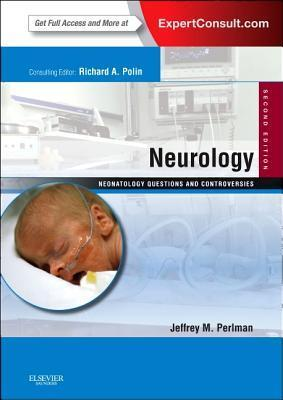 Neurology: Neonatology Questions and Controversies: Expert Consult - Online and Print  by  Jeffrey Perlman