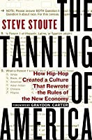 The Tanning of America: How Hip-Hop Created a Culture That Rewrote the Rules of Thenew Economy