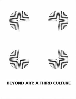Beyond Art: A Third Culture: A Comparative Study In Cultures, Art And Science In 20th Century Austria And Hungary  by  Peter Weibel