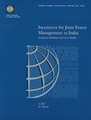 Incentives for Joint Forest Management in India: Analytical Methods and Case Studies Ian R. Hill