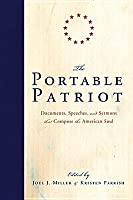 The Portable Patriot: Documents, Speeches, and Sermons That Compose the American Soul