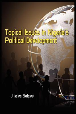 Security and Peace: The Imperatives for National Development in Nigeria Isawa J Elaigwu