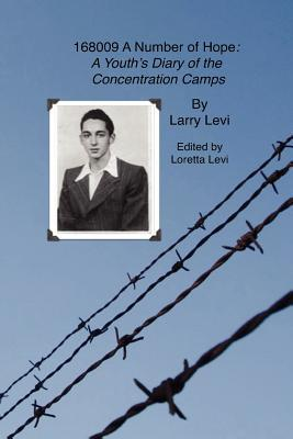 168009 a Number of Hope: A Youths Diary of the Concentration Camps Larry L. Levi