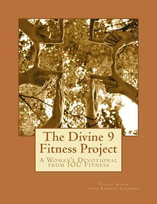 The Divine 9 Fitness Project: Challenge Yourself: Tune in to Gods Will, Tune Out Unrealistic Expectations and Tune Up Your Body for an Even Better Vivian Schad