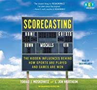 Scorecasting: [The hidden influences behind how sports are played and games are won]