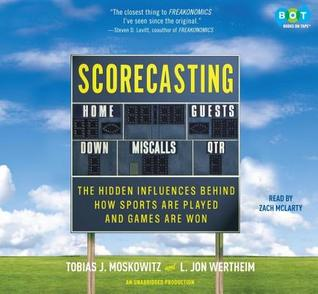 Scorecasting: [The hidden influences behind how sports are played and games are won]  by  Tobias J. Moskowitz
