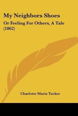 My Neighbors Shoes: Or Feeling for Others, a Tale (1862)  by  Charlotte Maria Tucker