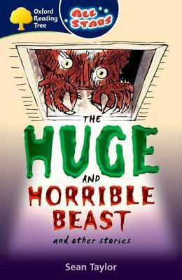 The Huge And Horrible Beast (Oxford Reading Tree: All Stars: Pack 3a) Sean  Taylor