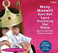 Moxy Maxwell Does Not Love Practicing the Piano: But She Does Love Being in Recitals, Library Edition