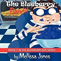 The Blueberry Bandit: Book 1 in the Blueberry Boy Series