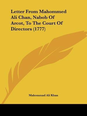 Letter from Mahommed Ali Chan, Nabob of Arcot, to the Court of Directors (1777)  by  Mahommad Ali Khan