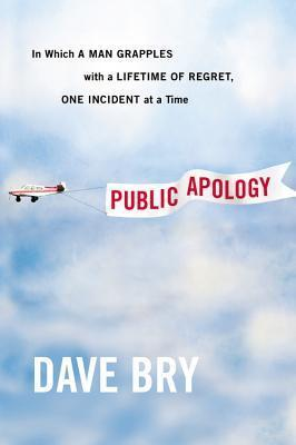 Public Apology: In Which a Man Grapples With a Lifetime of Regret, One Incident at a Time  by  Dave Bry