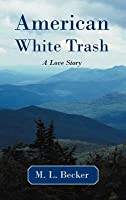 American White Trash: A Love Story