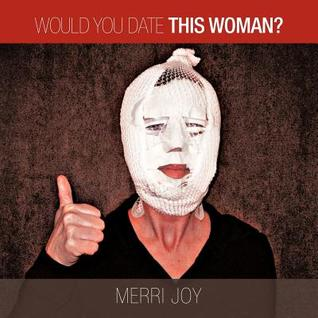 Would You Date This Woman?  by  Merri Joy