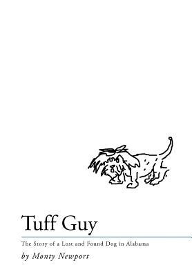 Tuff Guy: The Story of a Lost and Found Dog in Alabama  by  Monty Newport