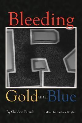 Bleeding Gold and Blue  by  Sheldon Parrish