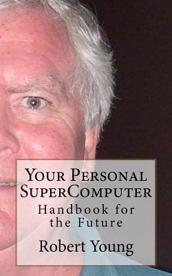Your Personal Supercomputer Robert Anthony Young