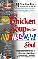 Chicken Soup for the NASCAR Soul: Inspirational Stories of Courage, Speed and Overcoming Adversity