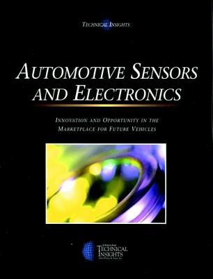 Automotive Sensors and Electronics: Innovation and Opportunity in the Marketplace for Future Vehicles  by  Peter R. Savage