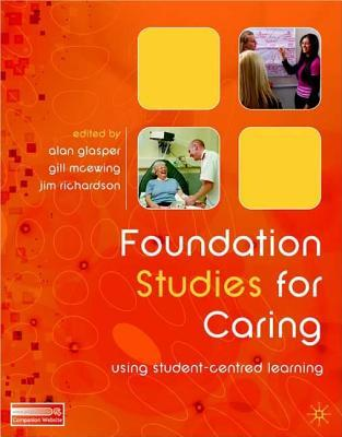 Foundation Studies For Caring: Using Student Centred Learning  by  Alan Glasper
