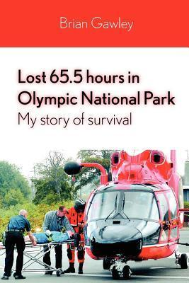 Lost 65.5 Hours in Olympic National Park: My Story of Survival  by  Brian Gawley