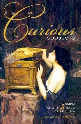 Curious Subjects: Women and the Trials of Realism Hilary M. Schor