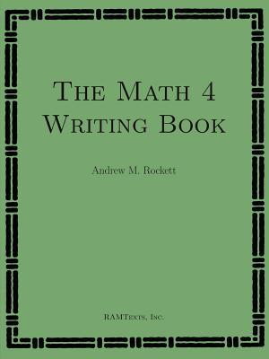 The Math 4 Writing Book  by  Andrew M. Rockett