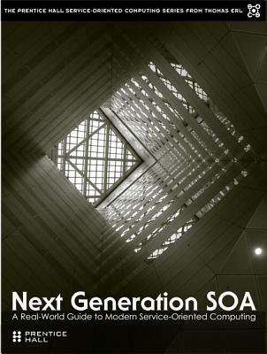 Next Generation Soa: A Real-World Guide to Modern Service-Oriented Computing  by  Thomas Erl