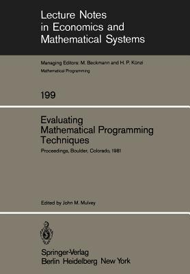 Evaluating Mathematical Programming Techniques: Proceedings Of A Conference Held At The National Bureau Of Standards, Boulder, Colorado, January 5 6, 1981 J. M. Mulvey