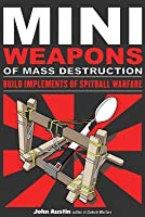 Mini Weapons of Mass Destruction: Build Implements of Spitball Warfare: Build Implements of Spitball Warfare