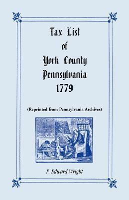 Tax List Of York County, Pennsylvania, 1779  by  Willow Bend Books
