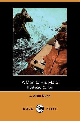 A Man to His Mate (Illustrated Edition) J. Dunn