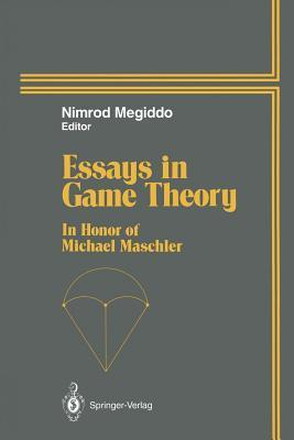 Essays in Game Theory: In Honor of Michael Maschler  by  Nimrod Megiddo