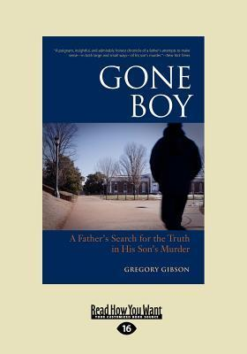 Gone Boy: A Fathers Search for the Truth in His Sons Murder (Large Print 16pt)  by  Gregory Gibson