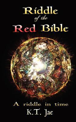 Riddle of the Red Bible: A Riddle in Time  by  K. T. Jae