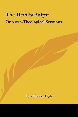The Devils Pulpit: Or Astro-Theological Sermons  by  Robert   Taylor
