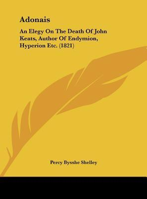 Adonais: An Elegy on the Death of John Keats, Author of Endymion, Hyperion Etc  by  Percy Bysshe Shelley