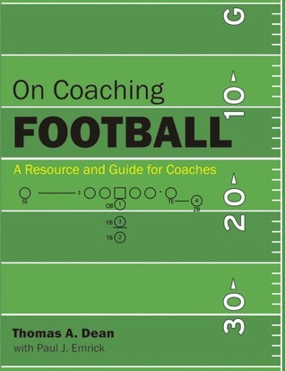 On Coaching Football: A Resource and Guide for Coaches Thomas A. Dean