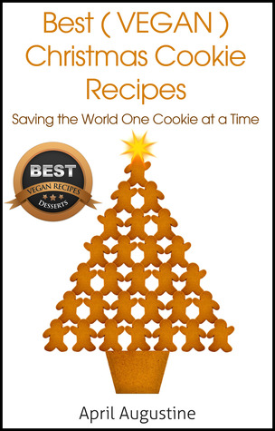 The Best Vegan Christmas Cookie Recipes: Saving The World One Cookie at a Time  by  April Augustine