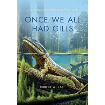 Once We All Had Gills: Growing Up Evolutionist in an Evolving World - Rudolf A. Raff